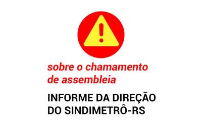 SOBRE O CHAMAMENTO DE ASSEMBLEIA – INFORME DA DIREÇÃO DO SINDIMETRÔ/RS