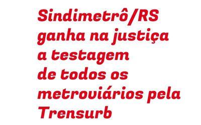 JUSTIÇA MANDA A TRENSURB TESTAR OS METROVIÁRIOS PARA A COVID-19